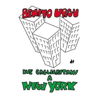 Due cagliaritani a New York - Benito Urgu